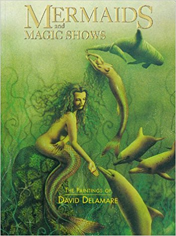 Mermaids and Magic Shows: The Paintings of David Delamare